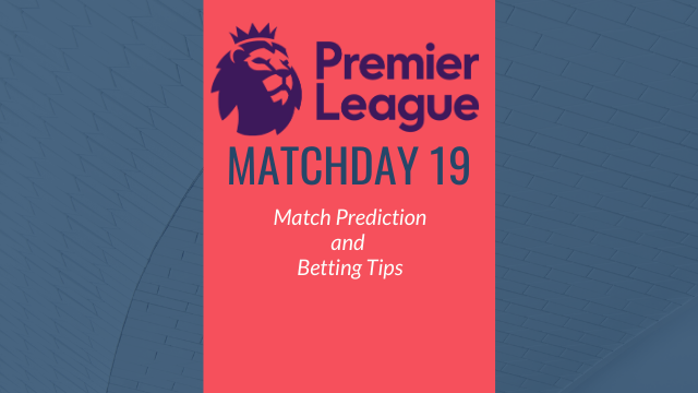 epl matchday19 prediction - 2019-20 Premier League - Matchday 19 Predictions and Betting Tips