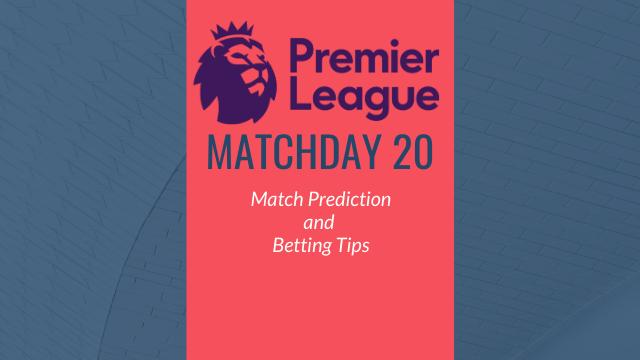 premier league prediction matchday20 - 2019-20 Premier League - Matchday 20 Predictions and Betting Tips